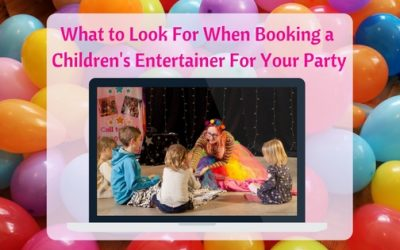 What To Look For When Booking a Children's Entertainer For Your Party