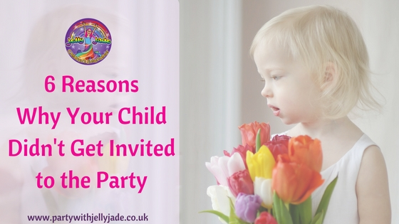 6 Reasons Why Your Child Didn't Get Invited to the Party.