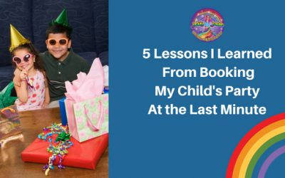 5 Lessons I Learned From Booking My Child's Party at the Last Minute!