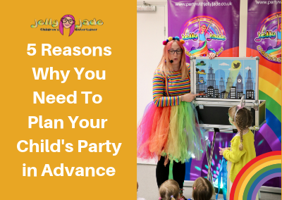 5 Reasons Why You Need to Plan Your Child's Party in Advance